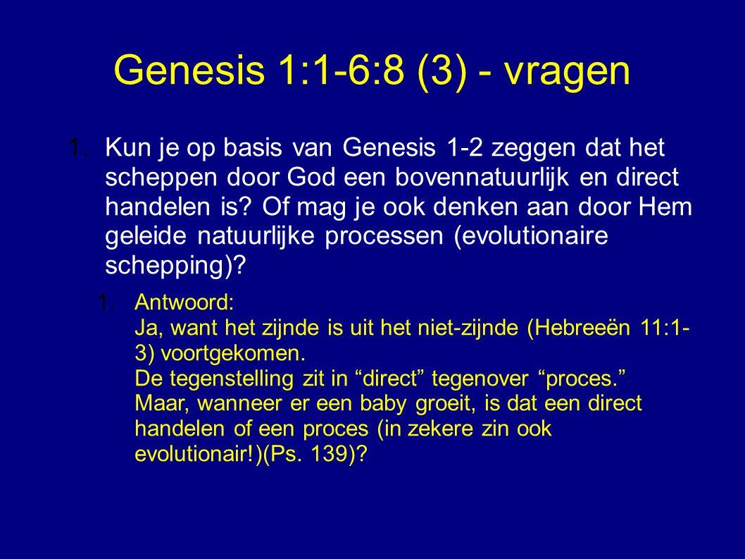 Genesis 1:1-6:8 (3) - vragen 1.Kun je op basis van Genesis 1-2 zeggen dat het scheppen door God een bovennatuurlijk en direct handelen is.