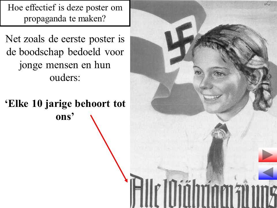 Net zoals de eerste poster is de boodschap bedoeld voor jonge mensen en hun ouders: 'Elke 10 jarige behoort tot ons' Hoe effectief is deze poster om propaganda te maken