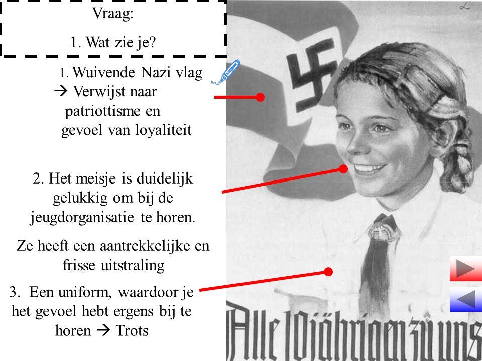Vraag: 1. Wat zie je? 1. Wuivende Nazi vlag  Verwijst naar patriottisme en gevoel van loyaliteit 2. Het meisje is duidelijk gelukkig om bij de jeugdo