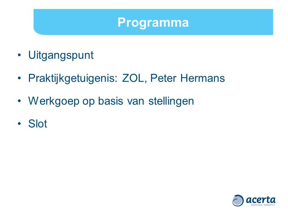 Programma Uitgangspunt Praktijkgetuigenis: ZOL, Peter Hermans Werkgoep op basis van stellingen Slot