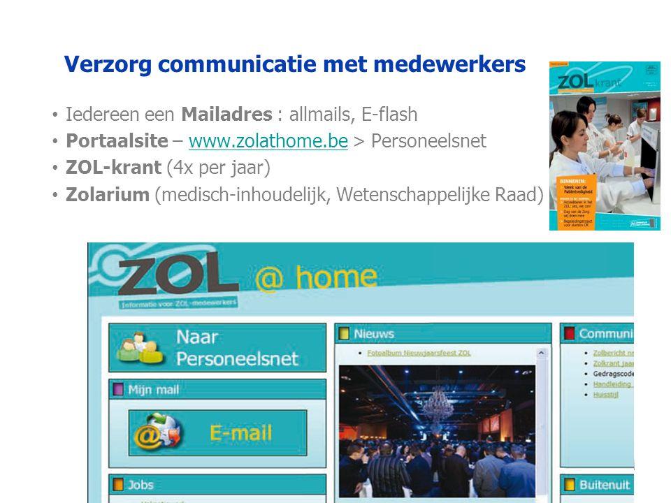 Verzorg communicatie met medewerkers Iedereen een Mailadres : allmails, E-flash Portaalsite – www.zolathome.be > Personeelsnetwww.zolathome.be ZOL-krant (4x per jaar) Zolarium (medisch-inhoudelijk, Wetenschappelijke Raad)