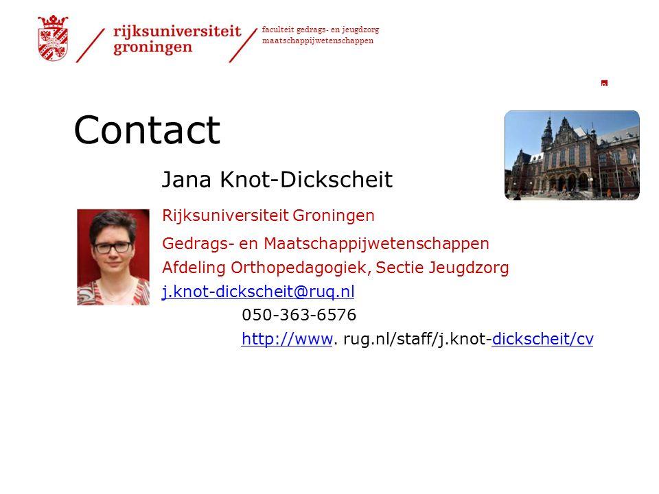 faculteit gedrags- en jeugdzorg maatschappijwetenschappen Contact Jana Knot-Dickscheit Rijksuniversiteit Groningen Gedrags- en Maatschappijwetenschappen Afdeling Orthopedagogiek, Sectie Jeugdzorg j.knot-dickscheit@ruq.nl 050-363-6576 http://wwwhttp://www.