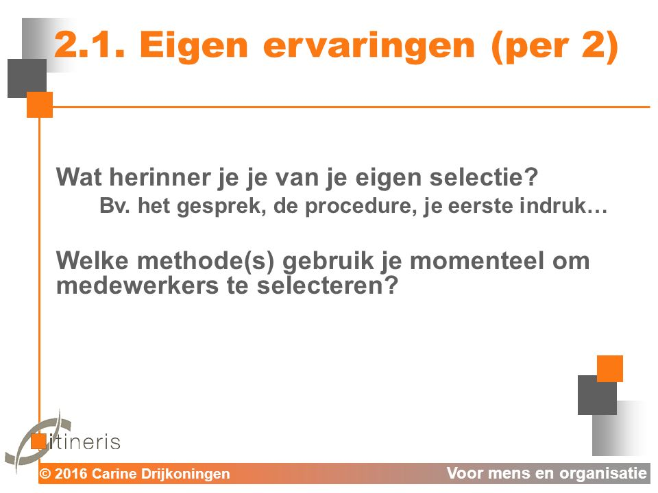 © 2016 Carine Drijkoningen Voor mens en organisatie 2.3.3.