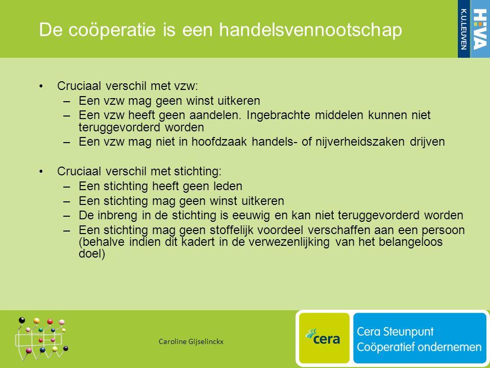 De coöperatie is een handelsvennootschap Cruciaal verschil met vzw: –Een vzw mag geen winst uitkeren –Een vzw heeft geen aandelen.