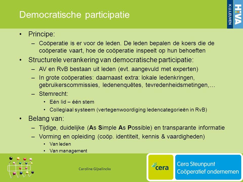 Democratische participatie Principe: –Coöperatie is er voor de leden.