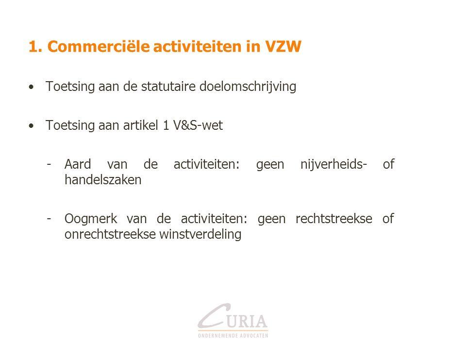 1. Commerciële activiteiten in VZW Toetsing aan de statutaire doelomschrijving Toetsing aan artikel 1 V&S-wet -Aard van de activiteiten: geen nijverhe
