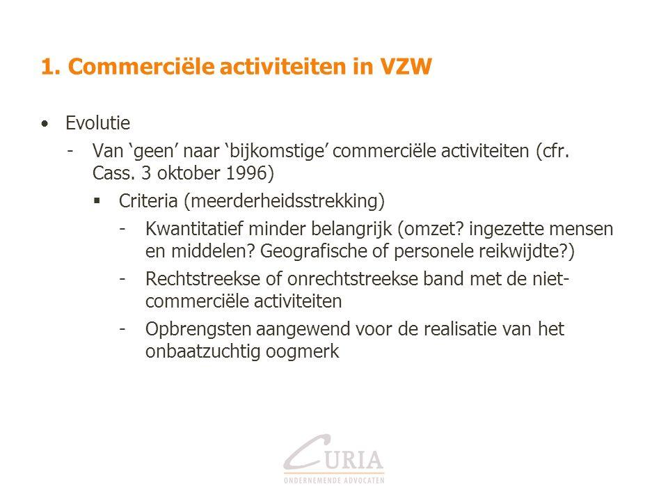 1. Commerciële activiteiten in VZW Evolutie -Van 'geen' naar 'bijkomstige' commerciële activiteiten (cfr. Cass. 3 oktober 1996)  Criteria (meerderhei
