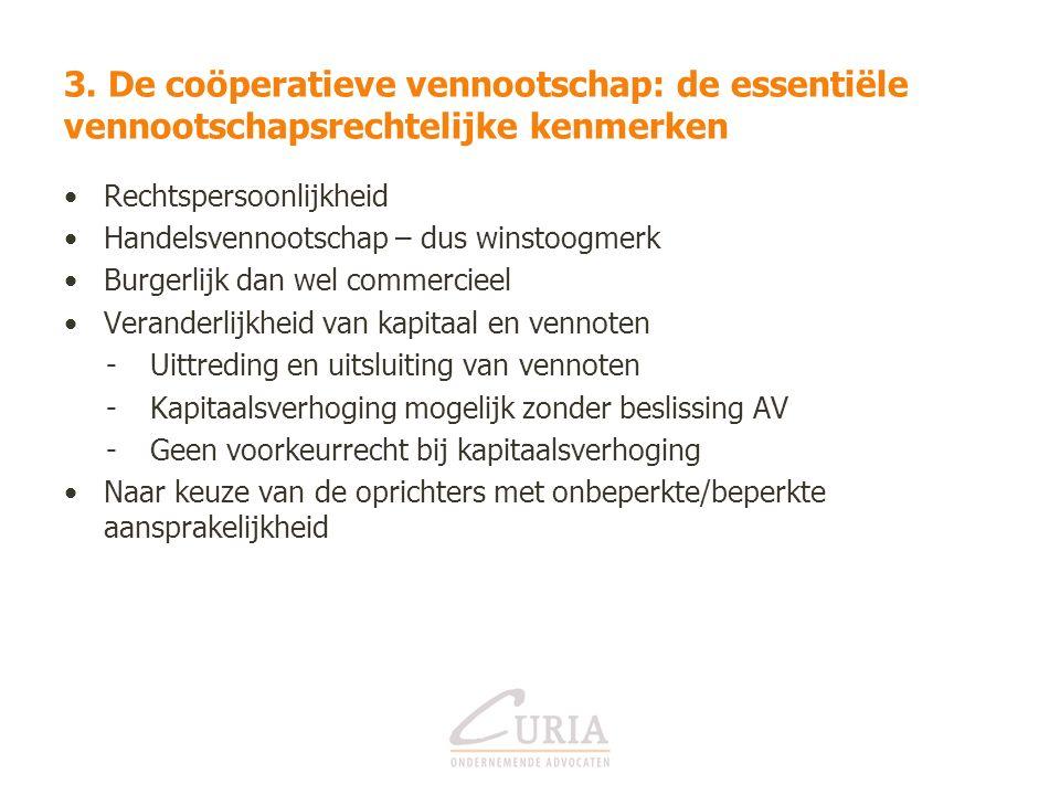 3. De coöperatieve vennootschap: de essentiële vennootschapsrechtelijke kenmerken Rechtspersoonlijkheid Handelsvennootschap – dus winstoogmerk Burgerl
