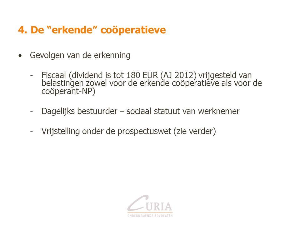 """4. De """"erkende"""" coöperatieve Gevolgen van de erkenning -Fiscaal (dividend is tot 180 EUR (AJ 2012) vrijgesteld van belastingen zowel voor de erkende c"""