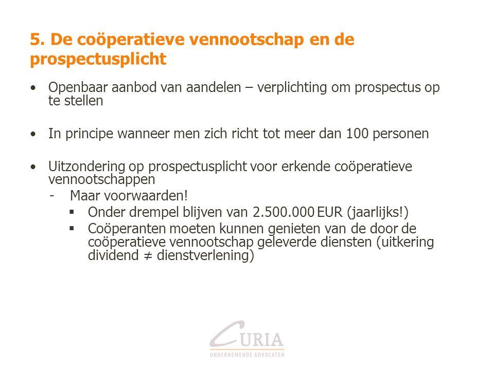 5. De coöperatieve vennootschap en de prospectusplicht Openbaar aanbod van aandelen – verplichting om prospectus op te stellen In principe wanneer men