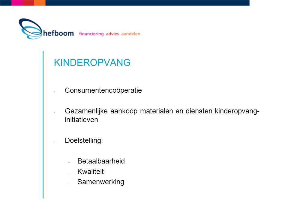 KINDEROPVANG - Consumentencoöperatie - Gezamenlijke aankoop materialen en diensten kinderopvang- initiatieven - Doelstelling: - Betaalbaarheid - Kwaliteit - Samenwerking
