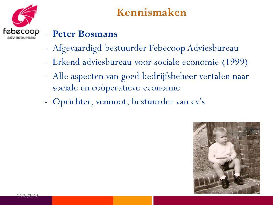 Kennismaken -Peter Bosmans -Afgevaardigd bestuurder Febecoop Adviesbureau -Erkend adviesbureau voor sociale economie (1999) -Alle aspecten van goed bedrijfsbeheer vertalen naar sociale en coöperatieve economie -Oprichter, vennoot, bestuurder van cv's 17/01/2012