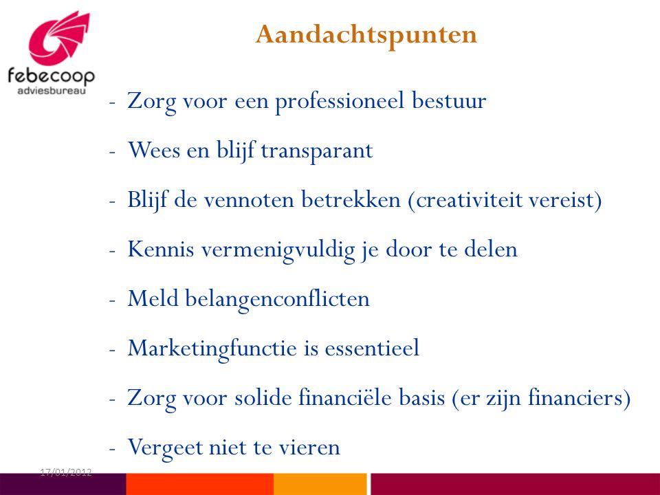 Aandachtspunten -Zorg voor een professioneel bestuur -Wees en blijf transparant -Blijf de vennoten betrekken (creativiteit vereist) -Kennis vermenigvuldig je door te delen -Meld belangenconflicten -Marketingfunctie is essentieel -Zorg voor solide financiële basis (er zijn financiers) -Vergeet niet te vieren 17/01/2012