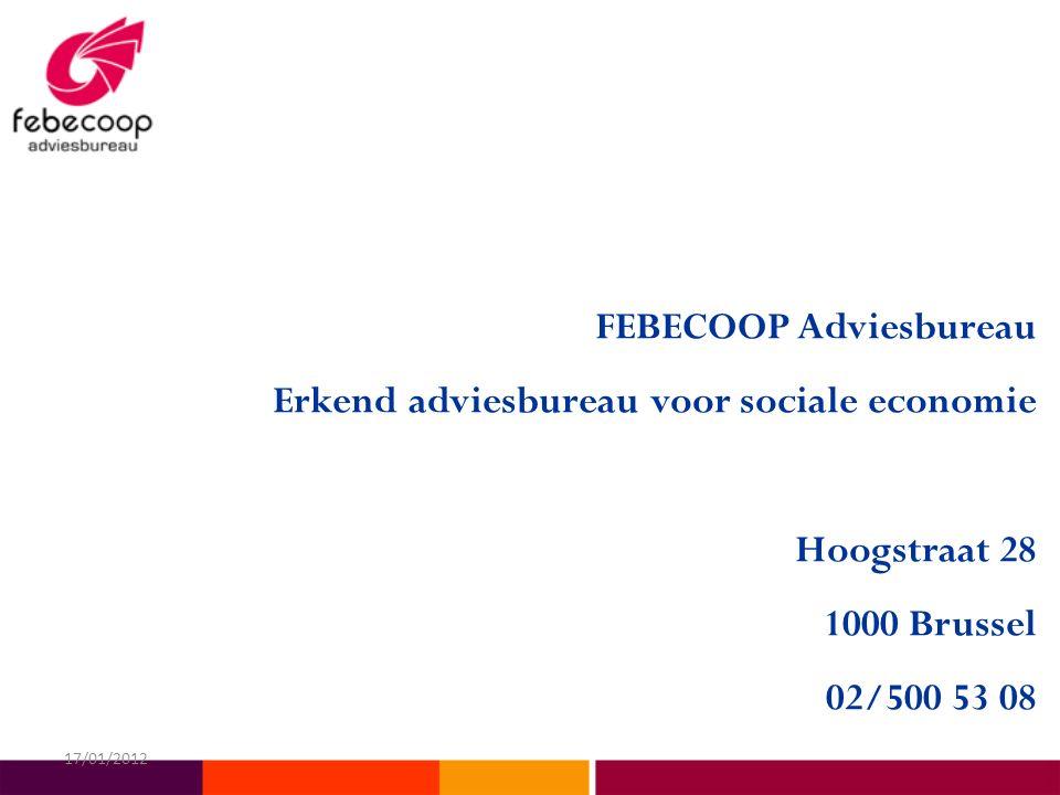 FEBECOOP Adviesbureau Erkend adviesbureau voor sociale economie Hoogstraat 28 1000 Brussel 02/500 53 08 17/01/2012