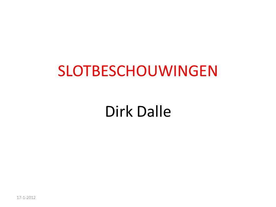 SLOTBESCHOUWINGEN Dirk Dalle 17-1-2012