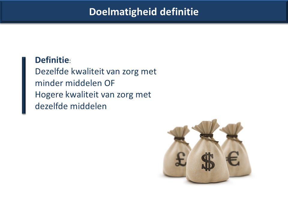 Doelmatigheid definitie Doelmatige gezondheidszorg als: (additionele) investeringen verbetering in gezondheidstoestand als ene (bestaande) voorziening wordt vervangen door andere (nieuwe) voorziening