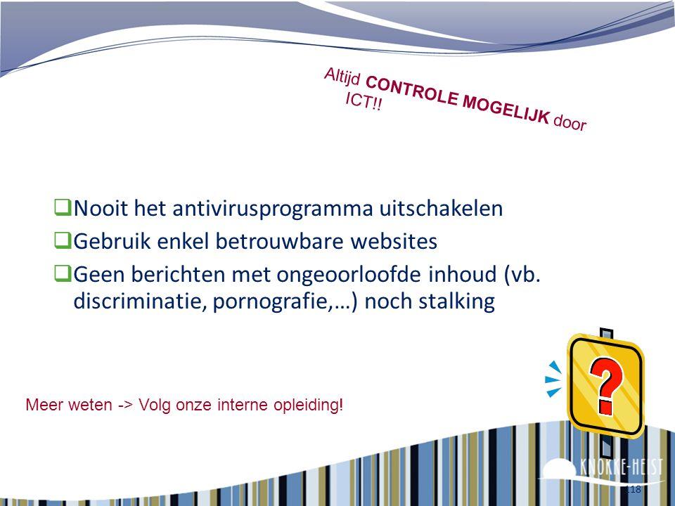 117 E-policy - Richtlijnen  Login en paswoord = strikt persoonlijk en eigen verantwoordelijkheid – bescherm je PC!  Geen standpunten innemen namens