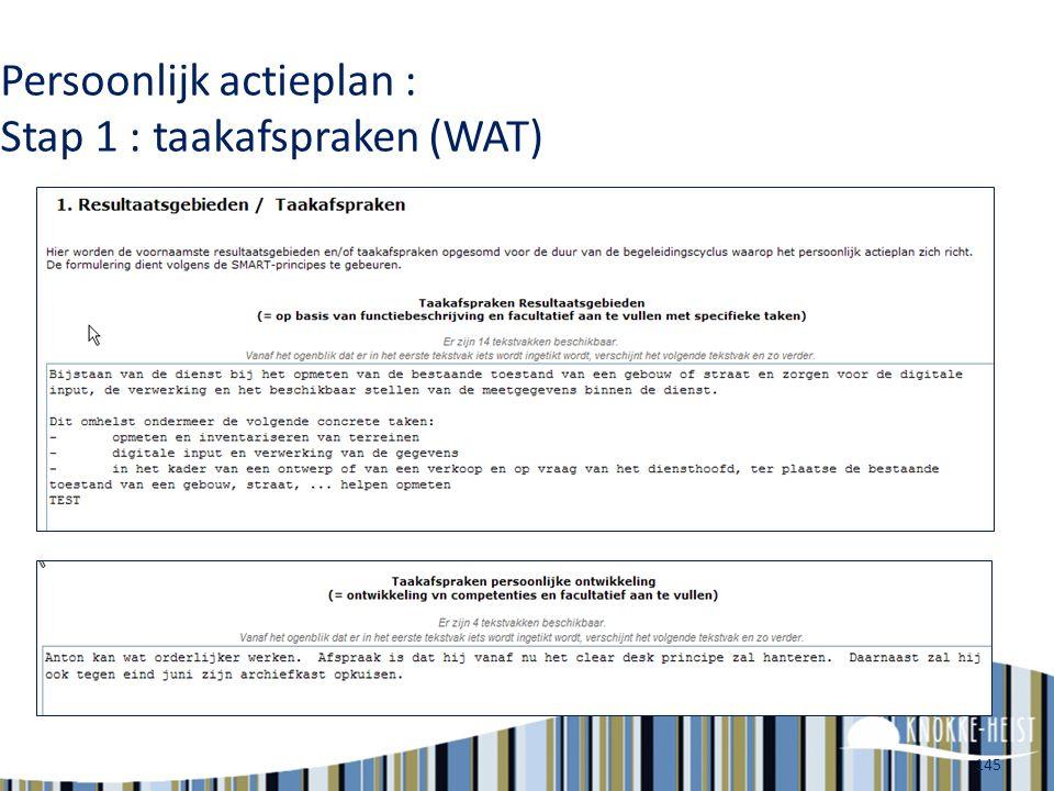 144 Persoonlijk actieplan TWEE LUIKEN WAT?HOE? = Welke taken te vervullen = Welke resultaten te halen = Welke vaardigheid, kennis, kunde, houding of a