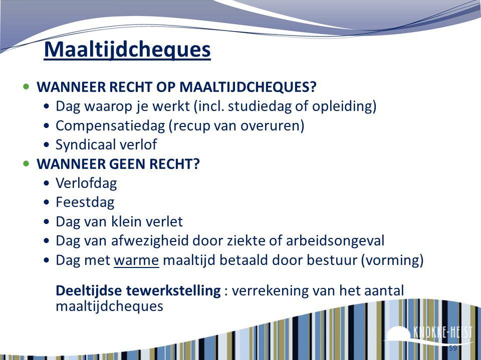 58 Maaltijdcheques WAT: Waarde van de cheque = 5 euro - bovenop je loon - extraatje (noch belastingen noch RSZ) - maandelijks - uitwisselbaar in super