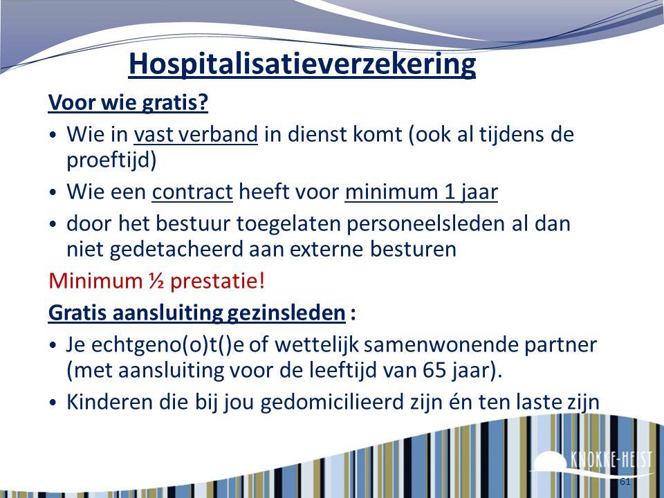 60 Hospitalisatieverzekering WAT : waarborgt een aanvullende terugbetaling van de overblijvende kosten van hospitalisatie of ernstige ziekte (je remge