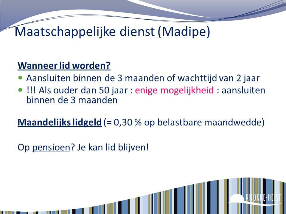 71 Maatschappelijke dienst(Madipe) Wie kan lid worden? wie in vast verband in dienst komt (statutairen) ook al tijdens proeftijd! contractuelen voor o