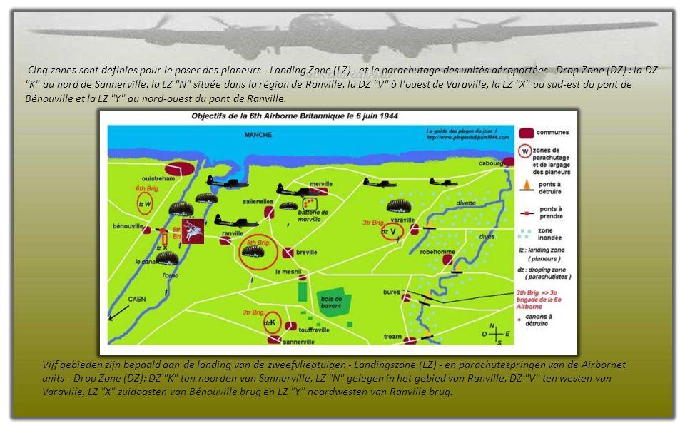 Cinq zones sont définies pour le poser des planeurs - Landing Zone (LZ) - et le parachutage des unités aéroportées - Drop Zone (DZ) : la DZ K au nord de Sannerville, la LZ N située dans la région de Ranville, la DZ V à l ouest de Varaville, la LZ X au sud-est du pont de Bénouville et la LZ Y au nord-ouest du pont de Ranville.