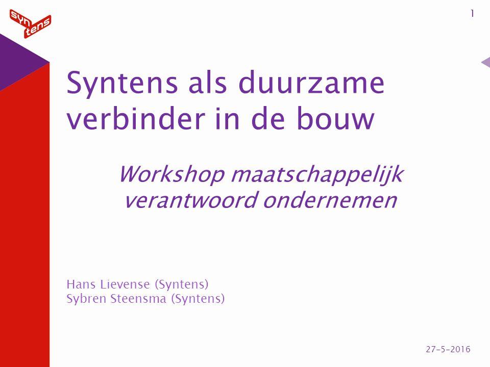 Syntens als duurzame verbinder in de bouw Workshop maatschappelijk verantwoord ondernemen 1 27-5-2016 Hans Lievense (Syntens) Sybren Steensma (Syntens