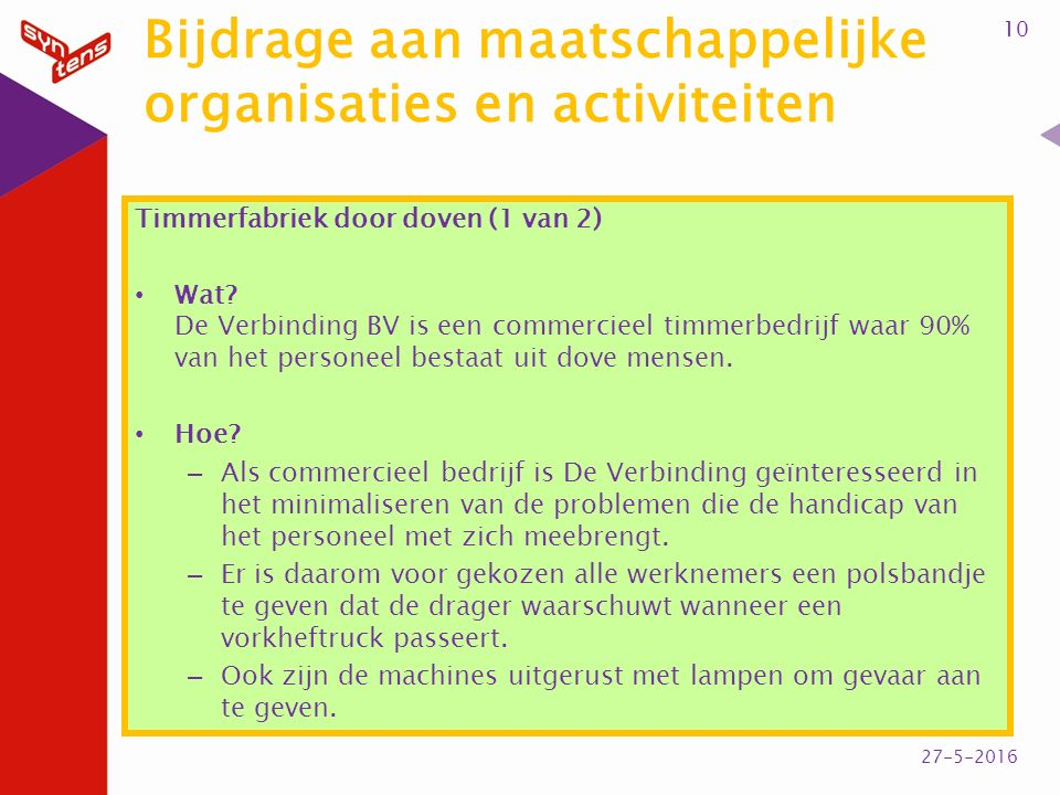 Bijdrage aan maatschappelijke organisaties en activiteiten Timmerfabriek door doven (1 van 2) Wat? De Verbinding BV is een commercieel timmerbedrijf w