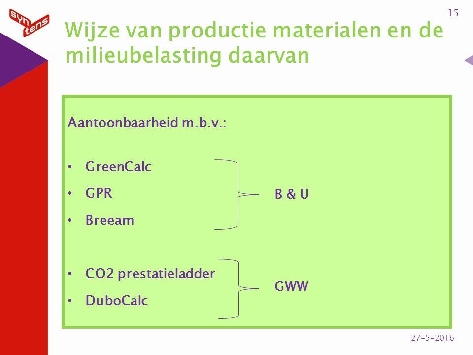 Wijze van productie materialen en de milieubelasting daarvan Aantoonbaarheid m.b.v.: GreenCalc GPR Breeam CO2 prestatieladder DuboCalc 15 27-5-2016 B & U GWW