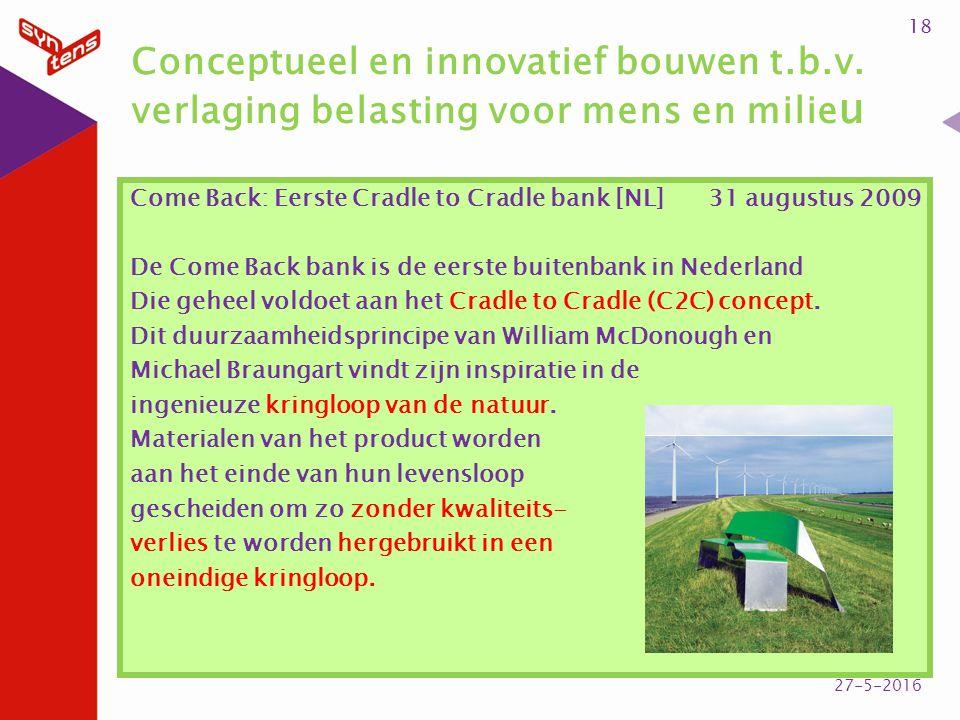 Conceptueel en innovatief bouwen t.b.v. verlaging belasting voor mens en milie u Come Back: Eerste Cradle to Cradle bank [NL] 31 augustus 2009 De Come