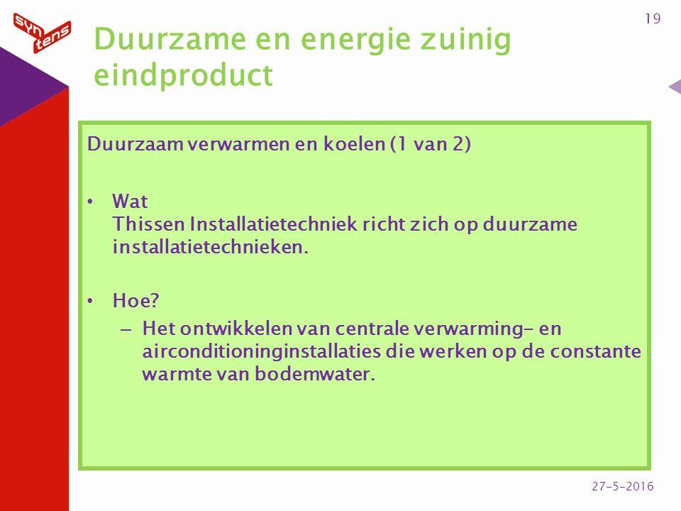 Duurzame en energie zuinig eindproduct Duurzaam verwarmen en koelen (1 van 2) Wat Thissen Installatietechniek richt zich op duurzame installatietechnieken.