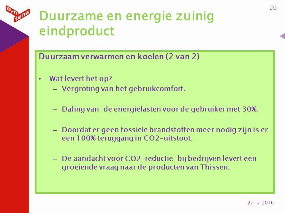 Duurzame en energie zuinig eindproduct Duurzaam verwarmen en koelen (2 van 2) Wat levert het op? – Vergroting van het gebruikcomfort. – Daling van de