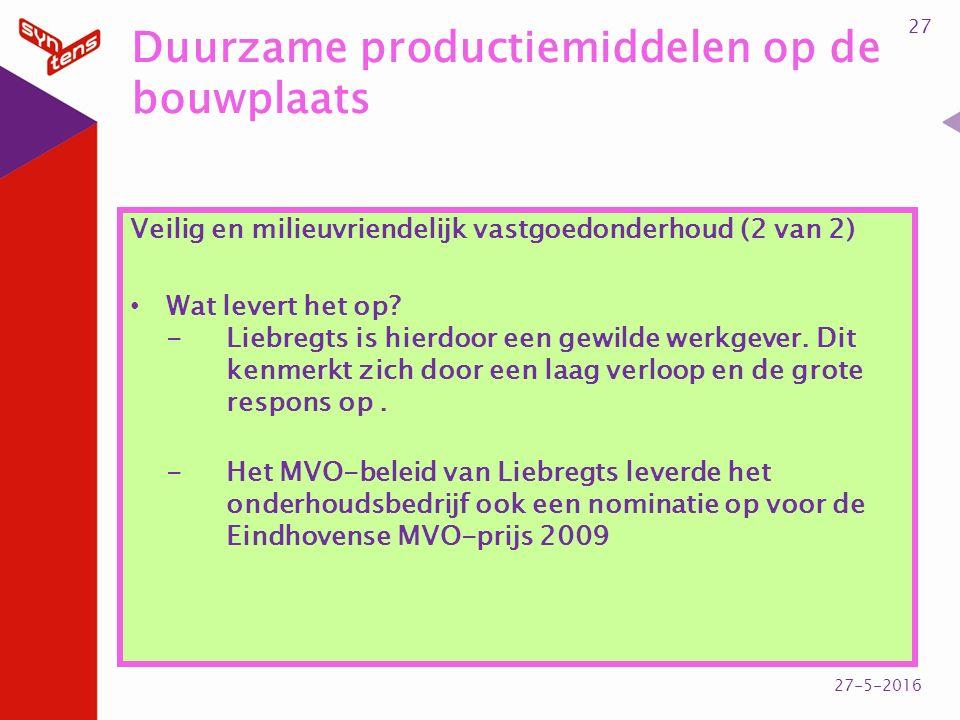 Duurzame productiemiddelen op de bouwplaats Veilig en milieuvriendelijk vastgoedonderhoud (2 van 2) Wat levert het op? -Liebregts is hierdoor een gewi
