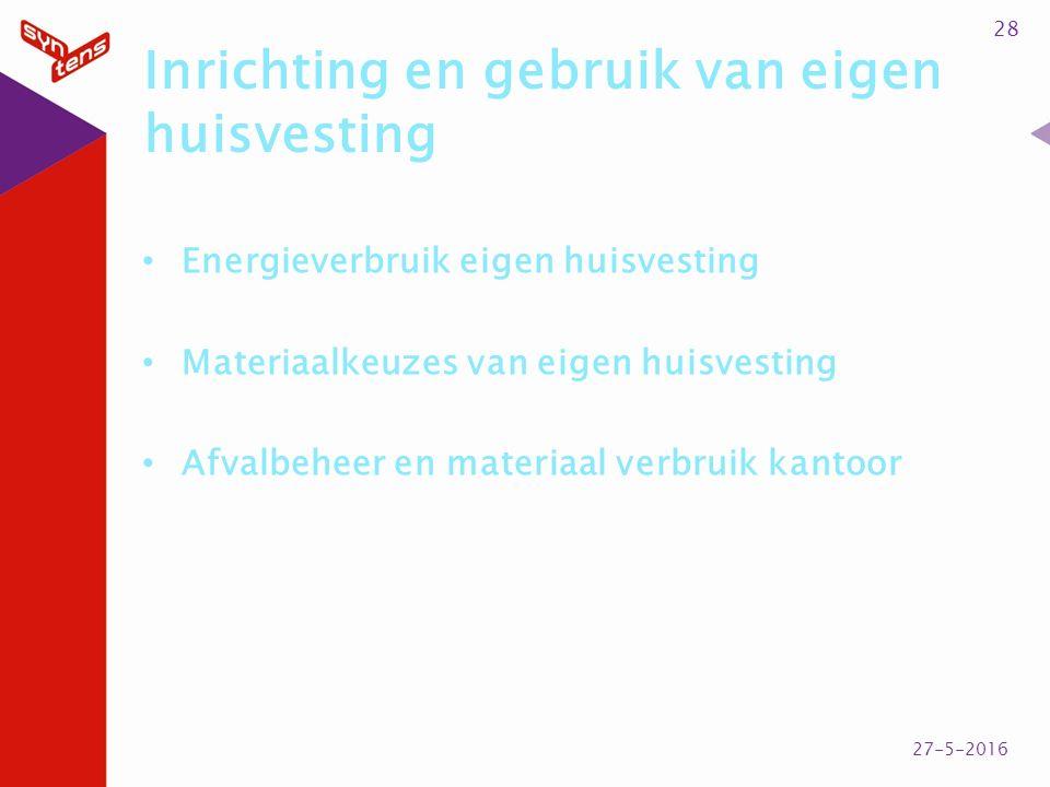 Inrichting en gebruik van eigen huisvesting Energieverbruik eigen huisvesting Materiaalkeuzes van eigen huisvesting Afvalbeheer en materiaal verbruik kantoor 28 27-5-2016