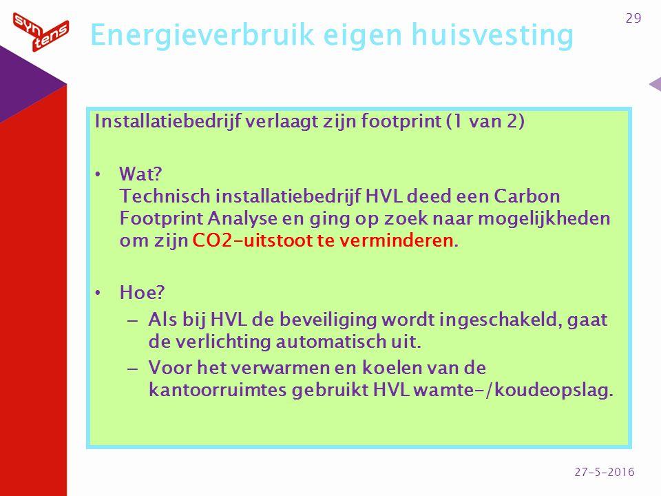 Energieverbruik eigen huisvesting Installatiebedrijf verlaagt zijn footprint (1 van 2) Wat? Technisch installatiebedrijf HVL deed een Carbon Footprint