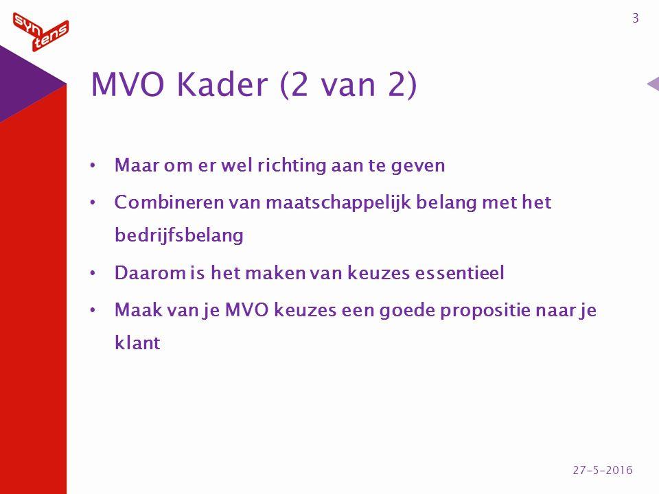 MVO Kader (2 van 2) Maar om er wel richting aan te geven Combineren van maatschappelijk belang met het bedrijfsbelang Daarom is het maken van keuzes essentieel Maak van je MVO keuzes een goede propositie naar je klant 3 27-5-2016