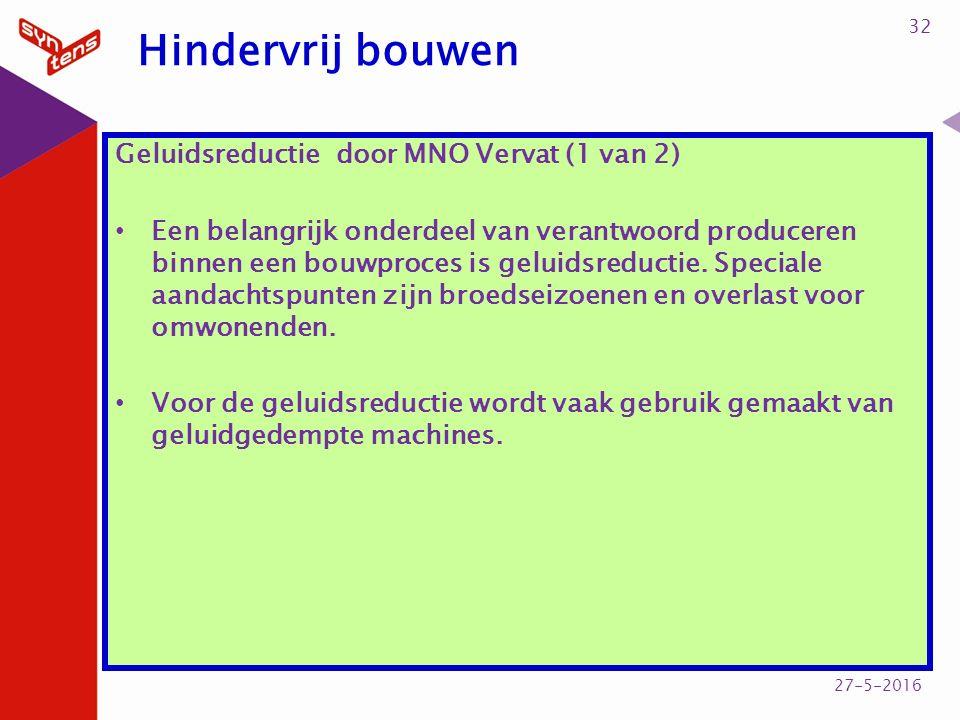 Hindervrij bouwen Geluidsreductie door MNO Vervat (1 van 2) Een belangrijk onderdeel van verantwoord produceren binnen een bouwproces is geluidsreduct