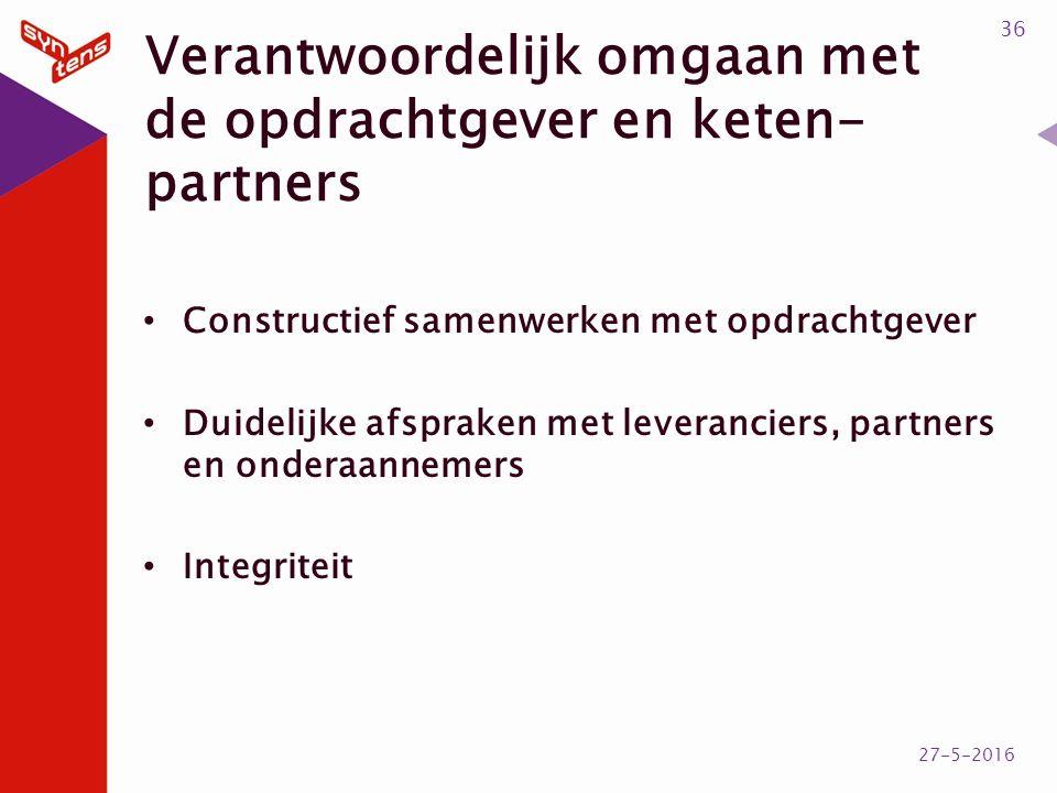 Verantwoordelijk omgaan met de opdrachtgever en keten- partners Constructief samenwerken met opdrachtgever Duidelijke afspraken met leveranciers, partners en onderaannemers Integriteit 36 27-5-2016