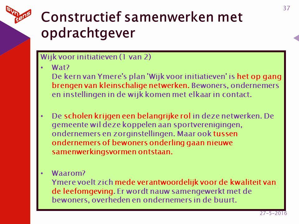 Constructief samenwerken met opdrachtgever Wijk voor initiatieven (1 van 2) Wat? De kern van Ymere's plan 'Wijk voor initiatieven' is het op gang bren