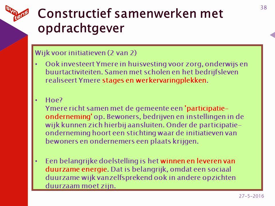 Constructief samenwerken met opdrachtgever Wijk voor initiatieven (2 van 2) Ook investeert Ymere in huisvesting voor zorg, onderwijs en buurtactiviteiten.
