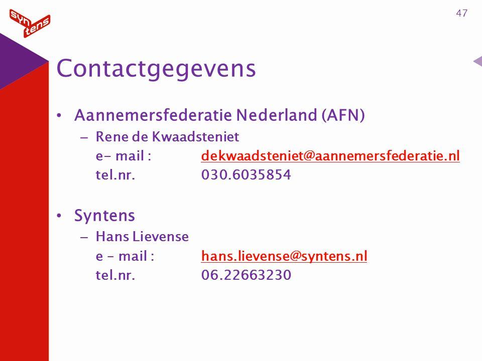Contactgegevens Aannemersfederatie Nederland (AFN) – Rene de Kwaadsteniet e- mail :dekwaadsteniet@aannemersfederatie.nldekwaadsteniet@aannemersfederatie.nl tel.nr.030.6035854 Syntens – Hans Lievense e – mail :hans.lievense@syntens.nlhans.lievense@syntens.nl tel.nr.06.22663230 47