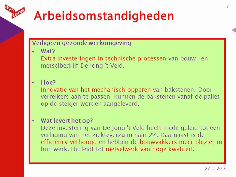 Arbeidsomstandigheden Veilige en gezonde werkomgeving Wat? Extra investeringen in technische processen van bouw- en metselbedrijf De Jong 't Veld. Hoe