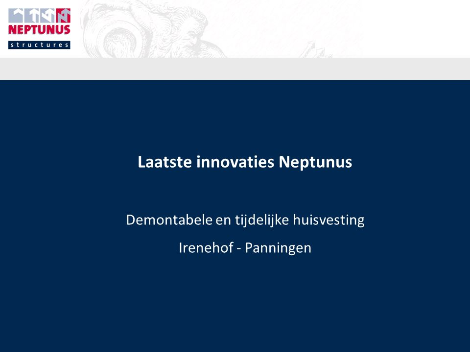 Laatste innovaties Neptunus Demontabele en tijdelijke huisvesting Irenehof - Panningen