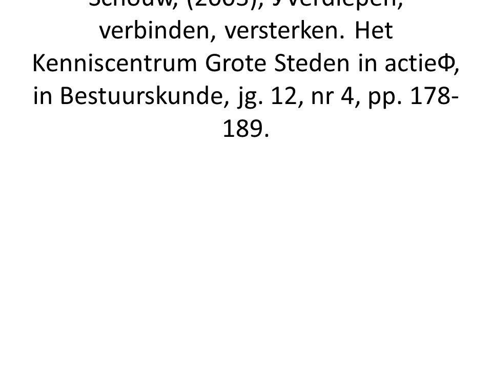 Vrij gebruikt naar: Janssen, J. en G. Schouw, (2003), УVerdiepen, verbinden, versterken. Het Kenniscentrum Grote Steden in actieФ, in Bestuurskunde, j