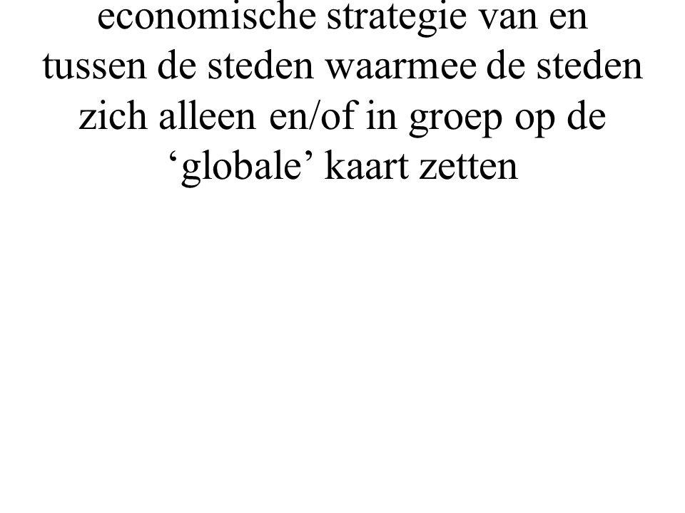 Een glokale strategie: de economische strategie van en tussen de steden waarmee de steden zich alleen en/of in groep op de 'globale' kaart zetten