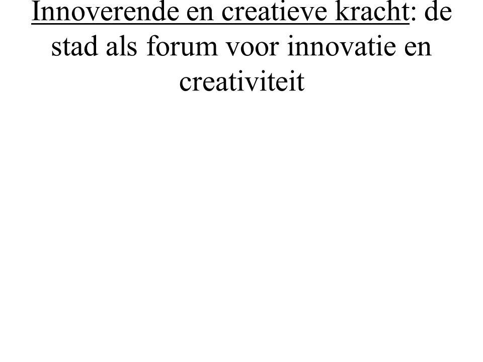 Innoverende en creatieve kracht: de stad als forum voor innovatie en creativiteit
