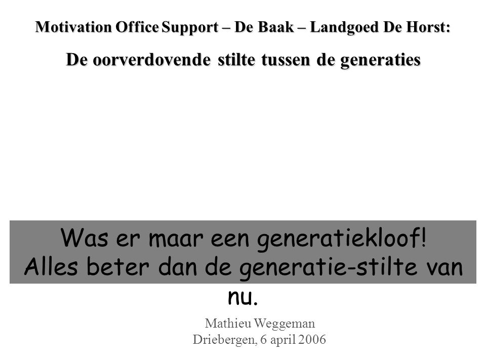 Motivation Office Support – De Baak – Landgoed De Horst: De oorverdovende stilte tussen de generaties Was er maar een generatiekloof.