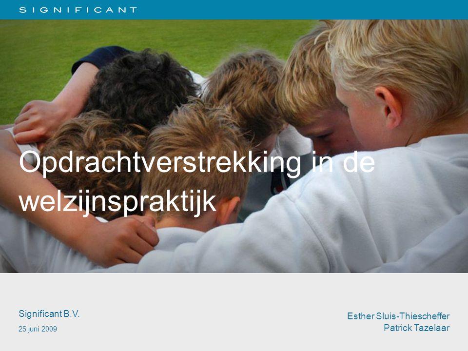 Opdrachtverstrekking in de welzijnspraktijk Significant B.V. 25 juni 2009 Esther Sluis-Thiescheffer Patrick Tazelaar