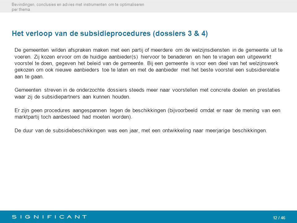 12 / 46 Het verloop van de subsidieprocedures (dossiers 3 & 4) De gemeenten wilden afspraken maken met een partij of meerdere om de welzijnsdiensten i