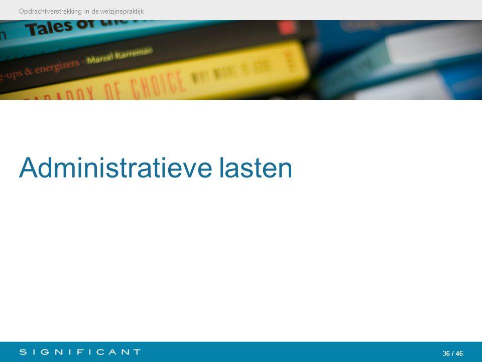 Opdrachtverstrekking in de welzijnspraktijk 36 / 46 Administratieve lasten